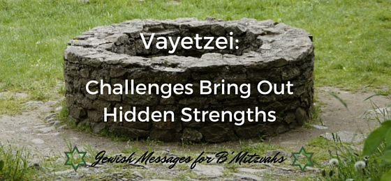 Vayetzei: Challenges Bring Out Hidden Strengths