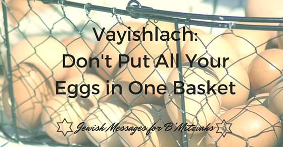 Vayishlach: Don't Put All Your Eggs in One Basket